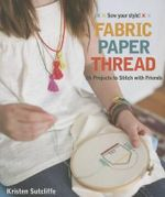 Fabric Paper Thread : 26 Projects to Stitch with Friends - Kristen Sutcliffe
