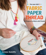 Fabric, Paper, Thread : 26 Projects to Sew & Embellish - 25 Embroidery Stitches - Kristen Sutcliffe
