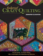 Foolproof Crazy Quilting : Visual Guide - 25 Stitch Maps  100+ Embroidery & Embellishment Stitches - Jennifer Clouston