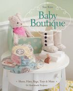 Baby Boutique : 16 Handmade Projects  Shoes, Hats, Bags, Toys & More - Sue Kim