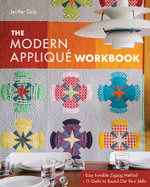 The Modern Applique Workbook : Easy Invisible Zigzag Method  11 Quilts to Round out Your Skills - Jenifer Dick
