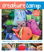 Creature Camp : Make Your Own  18 Softies to Draw, Sew & Stuff - Wendi Gratz