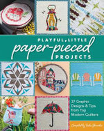 Playful Little Paper-Pieced Projects : 37 Graphic Designs & Tips from Top Modern Quilters - Tacha Bruecher