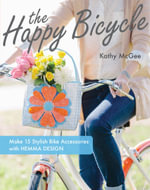 The Happy Bicycle : Make 15 Stylish Bike Accessories with Hemma Design - Kathy McGee