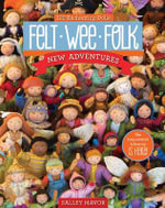 Felt Wee Folk - New Adventures : 120 Enchanting Dolls - Salley Mavor