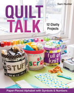 Quilt Talk : Paper-Pieced Alphabet with Symbols & Numbers  12 Chatty Projects - Sam Hunter