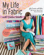 My Life in Fabric with Valori Wells : 14 Modern Projects, Get Creative with Fabric-Silk Screen, Block Print, Paint, Embroider - Valori Wells
