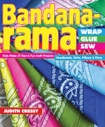 Bandana-rama-Wrap, Glue, Sew : Kids Make 21 Fast & Fun Craft Projects  Headbands, Skirts, Pillows & More - Judith Cressy