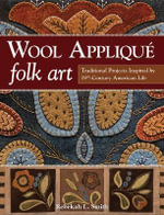 Wool Applique Folk Art : Traditional Projects Inspired by 19th Century American Life - Rebekah L. Smith