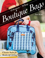 Boutique Bags : Classic Style for Modern Living - 19 Projects 76 Bags - Sue Kim