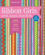 Ribbon Girls-Wind, Weave, Twist & Tie : Dress Up Your Room  Show Team Spirit  Create Pretty Presents - Maryellen Kim