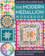 The Modern Medallion Workbook : 11 Designers Share Quilt Projects to Make, Mix & Match - Janice Zeller Ryan