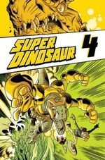 Super Dinosaur : volume 4 - Robert Kirkman