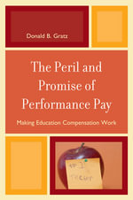 The Peril and Promise of Performance Pay : Making Education Compensation Work - Donald B. Gratz