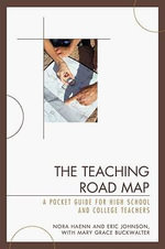 The Teaching Road Map : A Pocket Guide for High School and College Teachers - Nora Haenn