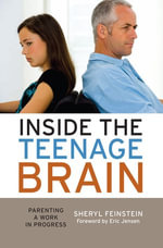 Inside the Teenage Brain : Parenting a Work in Progress - Sheryl Feinstein