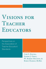 Visions for Teacher Educators : Perspectives on the Association of Teacher Educators' Standards
