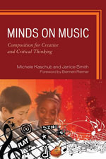 Minds on Music : Composition for Creative and Critical Thinking - Michele Kaschub