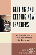 Getting and Keeping New Teachers : Six Essential Steps from Recruitment to Retention - Janet D. Mulvey