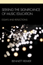 Seeking the Significance of Music Education : Essays and Reflections - Bennett Reimer