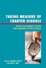 Taking Measure of Charter Schools : Better Assessments, Better Policymaking, Better Schools