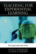 Teaching for Experiential Learning : Five Approaches That Work - Scott D. Wurdinger
