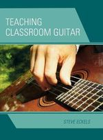 Teaching Classroom Guitar - Steve Eckels