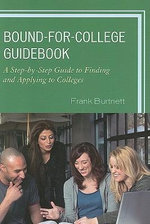The Bound for College Guidebook : A Step-by-step Guide to Finding and Applying to Colleges - Frank Burtnett