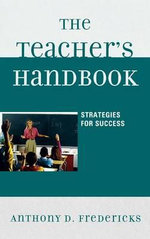 The Teacher's Handbook : Strategies for Success - Anthony D. Fredericks