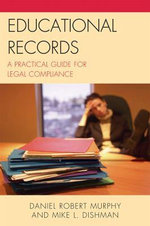 Educational Records : A Practical Guide for Legal Compliance - Daniel Robert Murphy