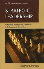 Strategic Leadership : Integrating Strategy and Leadership in Colleges and Universities - Richard L. Morrill