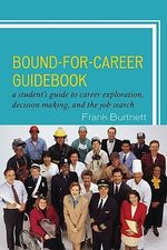 Bound for Career Guidebook : A Student Guide to Career Exploration, Decision Making, and the Job Search - Frank Burtnett