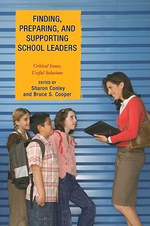 Finding, Preparing, and Supporting School Leaders : Critical Issues, Useful Solutions - Sharon C. Conley