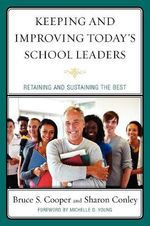 Keeping and Improving Today's School Leaders : Retaining and Sustaining the Best - Bruce S. Cooper