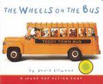 The Wheels on the Bus : A Teddy Bear Sing-Along Book - David Ellwand