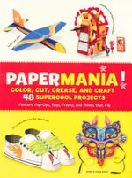 Papermania! : Color, Cut, Crease, and Craft 48 Supercool Projects - Lucie Parker