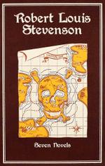 Robert Louis Stevenson : Seven Novels - Robert Louis Stevenson