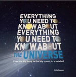 Everything You Need to Know about the Universe : From the Big Bang to the Big Crunch, in a Nutshell - Chris Cooper
