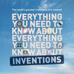 Everything You Need to Know about Inventions : The World's Greatest Inventions, in a Nutshell - Michael Heatley