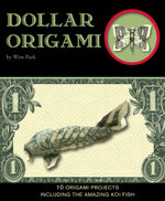 Dollar Origami : 15 Origami Projects Including the Amazing Koi Fish - Won Park