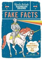 Uncle John's Bathroom Reader Fake Facts : Really Unbelievable . . . Because They're Not Real - Bathroom Reader's Hysterical Society