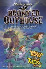 Uncle John's the Haunted Outhouse Bathroom Reader for Kids Only! : Science, History, Horror, Mystery, and . . . Eerily Twisted Tales - Bathroom Readers' Institute