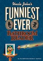 Uncle John's Funniest Ever Bathroom Reader - Bathroom Readers' Institute