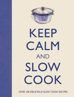 Keep Calm and Slow Cook - Barbara Dixon