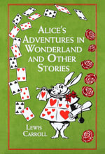 Alice's Adventures in Wonderland : And Other Stories - Lewis Carroll