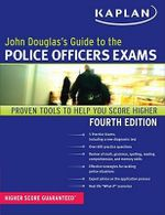 John Douglas's Guide to the Police Officer Exams : Kaplan John Douglas's Guide to the Police Officer Exams - John Douglas