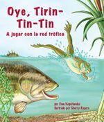 Oye, Tirin-Tin-Tin : A Jugar Con La Red Trofica - Pam Kapchinske
