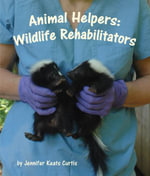 Animal Helpers : Wildlife Rehabilitators - Jennifer Keats Curtis