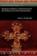 Bardaisan of Edessa : A Reassessment of the Evidence and a New Interpretation - Ilaria Ramelli