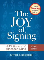 The Joy of Signing : A Dictionary of American Signs : A Dictionary of American Signs - Lottie L. Riekehof